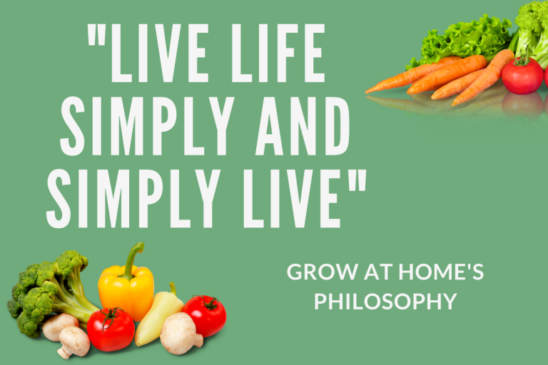 """GROW AT HOME'S Philosophy """"Live Life Simply And Simply Live"""""""